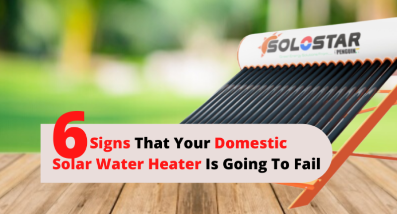 6 Signs That Your Domestic Solar Water Heater Is Going To Fail