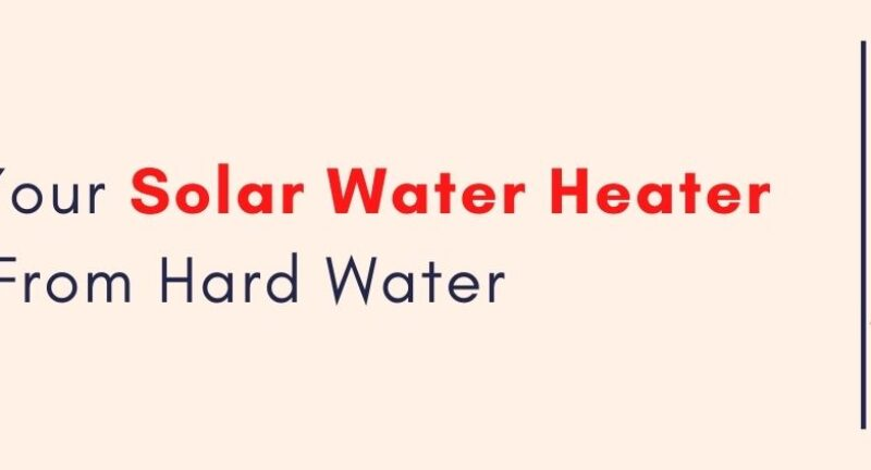 3 Ways To Protect Your Health And Solar Water Heater From Hard Water