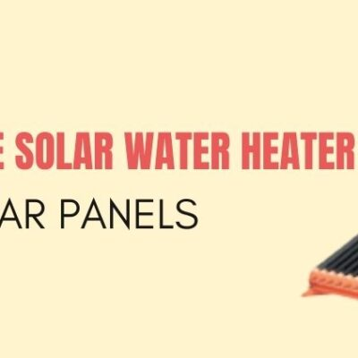 3 Reasons To Choose Solar Water Heater Instead Of Solar Panels