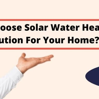 Why Choose Solar Water Heating Solution For Your Home?