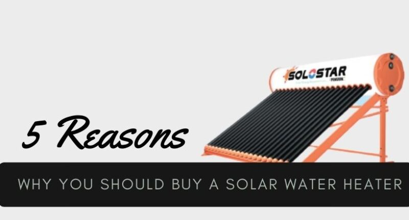 5 Reasons Why You Should Buy A Solar Water Heater