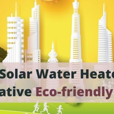 Solar Water Heater – An Alternative Eco-friendly Technology